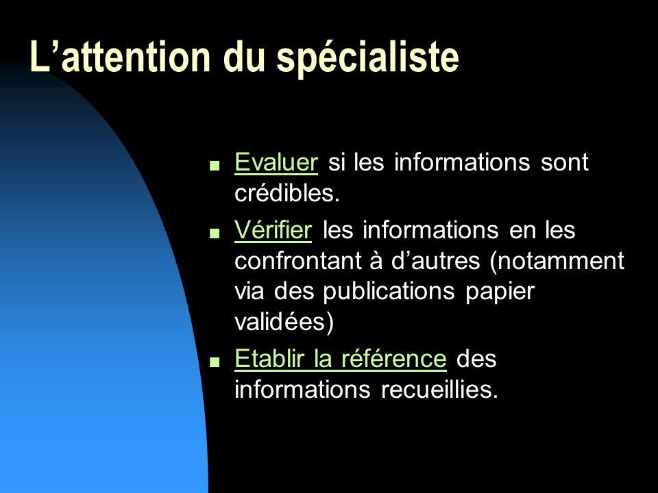 Lattention du spécialiste n Evaluer si les informations sont crédibles.