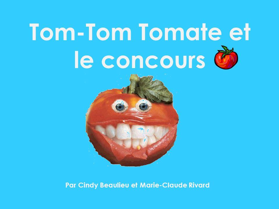 Tom-Tom Tomate et le concours Par Cindy Beaulieu et Marie-Claude Rivard