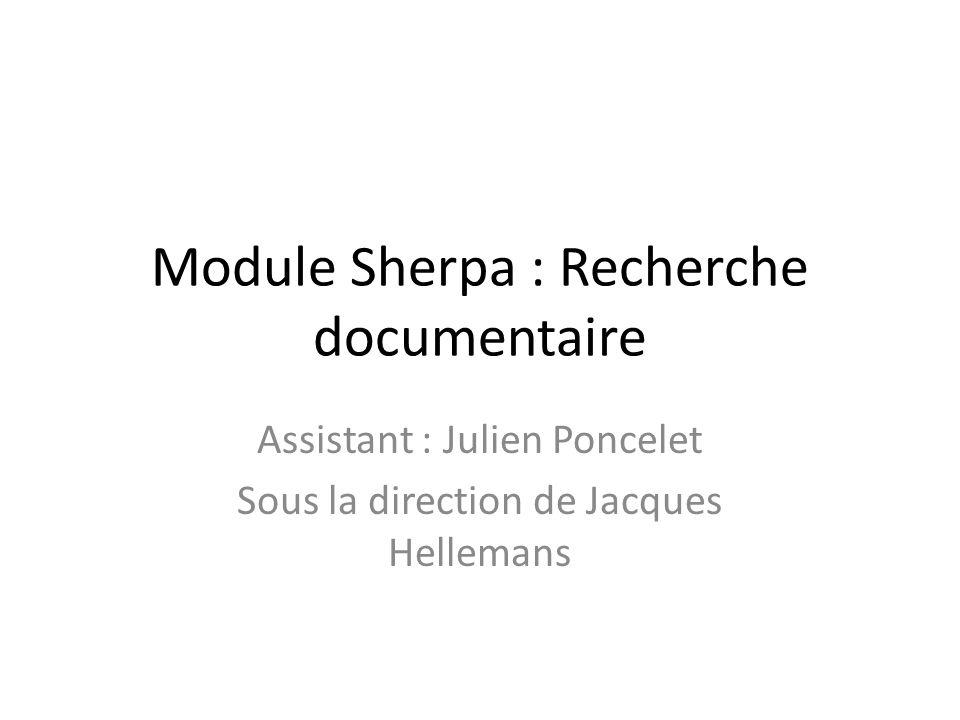 Module Sherpa : Recherche documentaire Assistant : Julien Poncelet Sous la direction de Jacques Hellemans