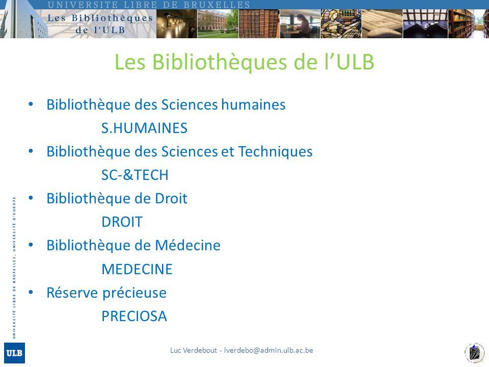 Les Bibliothèques de lULB Bibliothèque des Sciences humaines S.HUMAINES Bibliothèque des Sciences et Techniques SC-&TECH Bibliothèque de Droit DROIT B