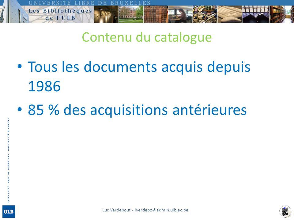 Contenu du catalogue Tous les documents acquis depuis 1986 85 % des acquisitions antérieures Luc Verdebout - lverdebo@admin.ulb.ac.be