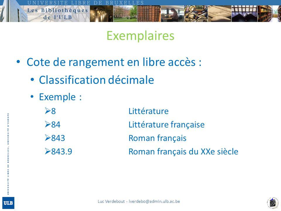 Exemplaires Cote de rangement en libre accès : Classification décimale Exemple : 8Littérature 84Littérature française 843Roman français 843.9Roman fra