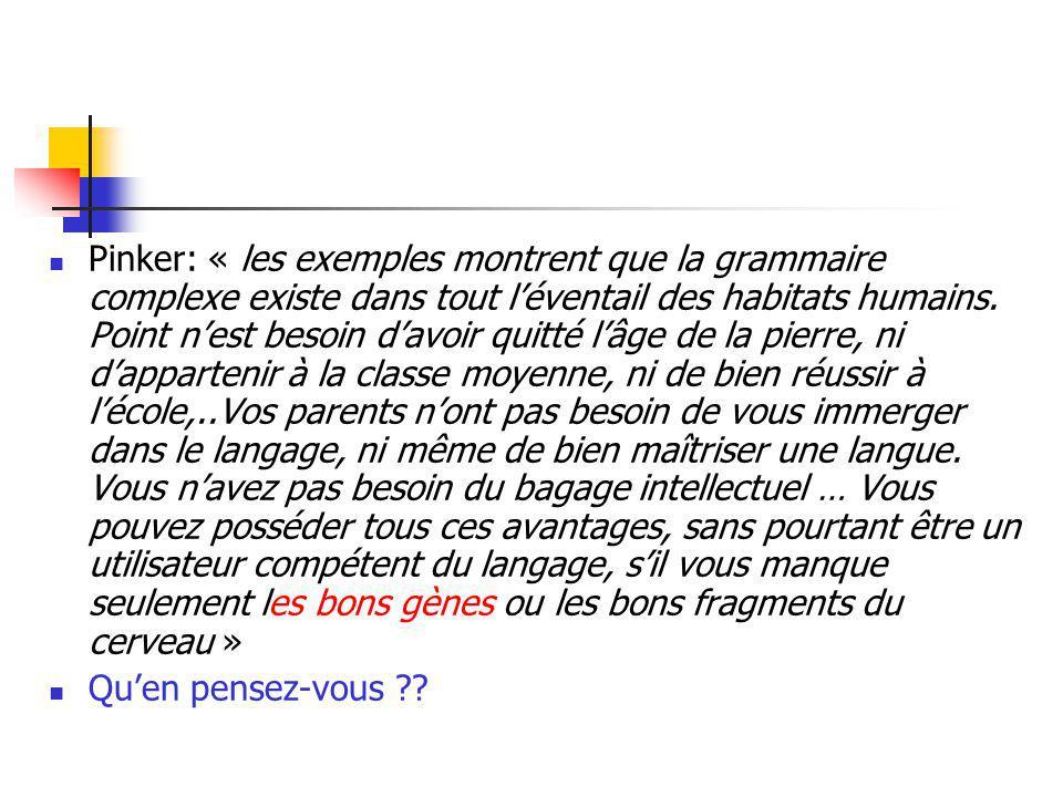 Pinker: « les exemples montrent que la grammaire complexe existe dans tout léventail des habitats humains. Point nest besoin davoir quitté lâge de la