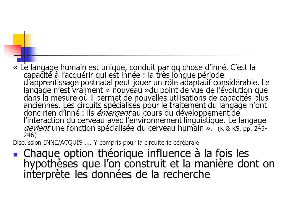« Le langage humain est unique, conduit par qq chose dinné. Cest la capacité à lacquérir qui est innée : la très longue période dapprentissage postnat