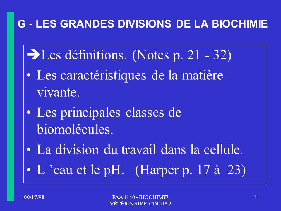 09/17/981PAA 1140 - BIOCHIMIE VÉTÉRINAIRE, COURS 2 G - LES GRANDES DIVISIONS DE LA BIOCHIMIE Les définitions. (Notes p. 21 - 32) Les caractéristiques