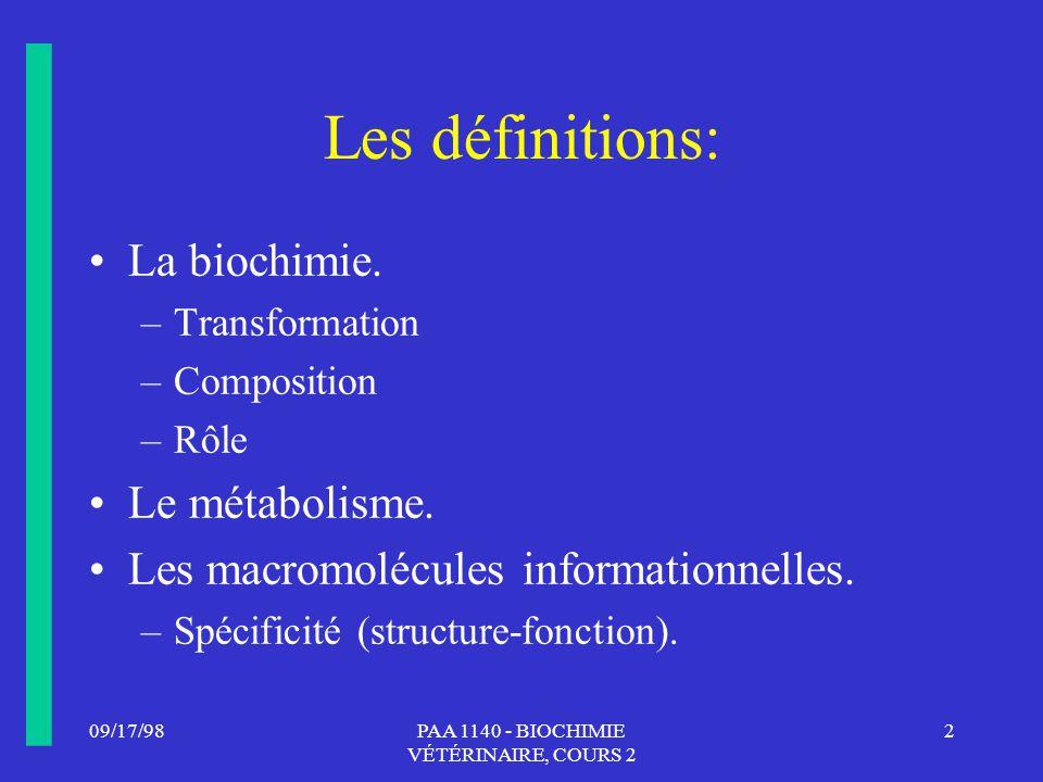 09/17/982PAA 1140 - BIOCHIMIE VÉTÉRINAIRE, COURS 2 Les définitions: La biochimie. –Transformation –Composition –Rôle Le métabolisme. Les macromolécule