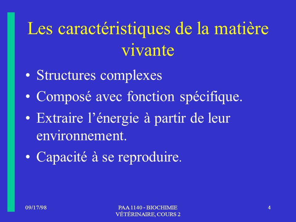 09/17/984PAA 1140 - BIOCHIMIE VÉTÉRINAIRE, COURS 2 Les caractéristiques de la matière vivante Structures complexes Composé avec fonction spécifique. E