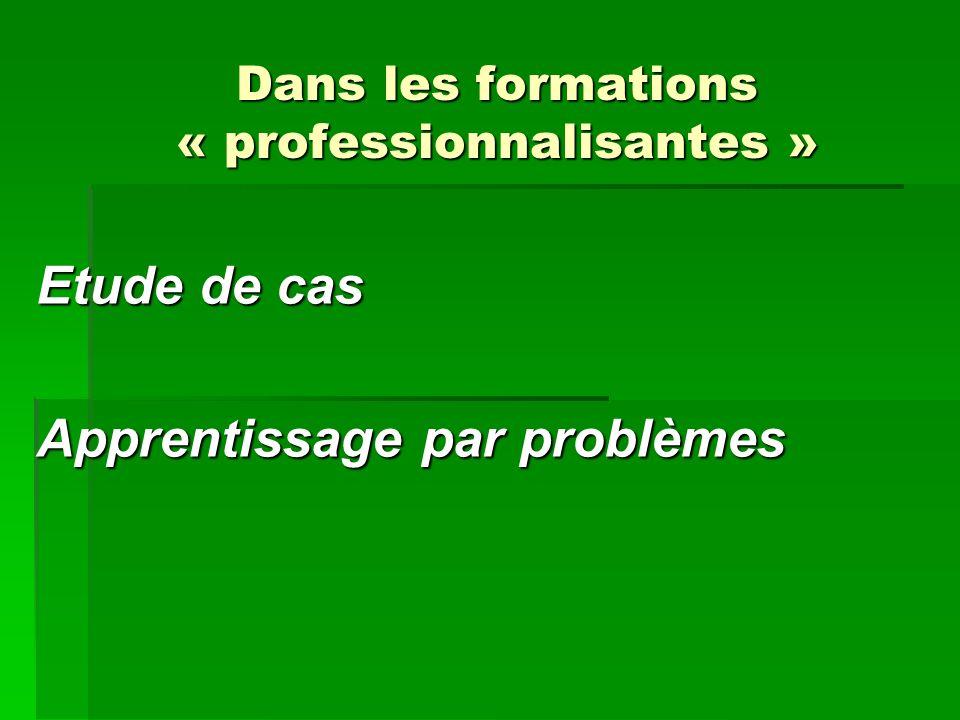 Dans les formations « professionnalisantes » Etude de cas Apprentissage par problèmes