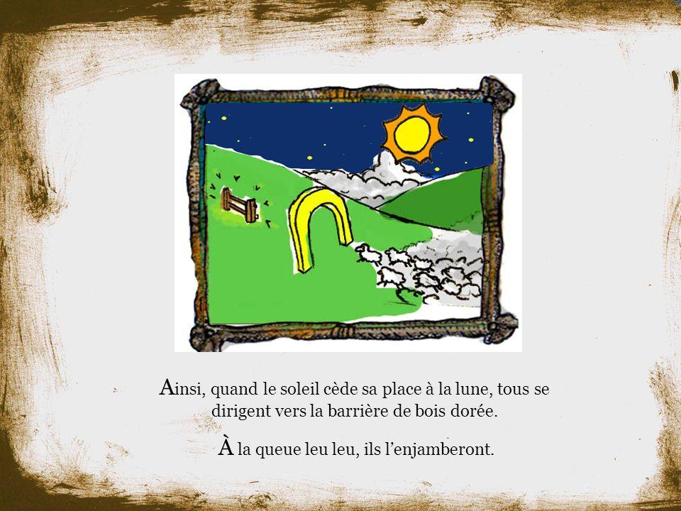 A insi, quand le soleil cède sa place à la lune, tous se dirigent vers la barrière de bois dorée.