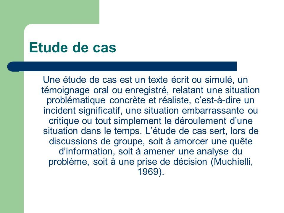 Etude de cas Une étude de cas est un texte écrit ou simulé, un témoignage oral ou enregistré, relatant une situation problématique concrète et réalist