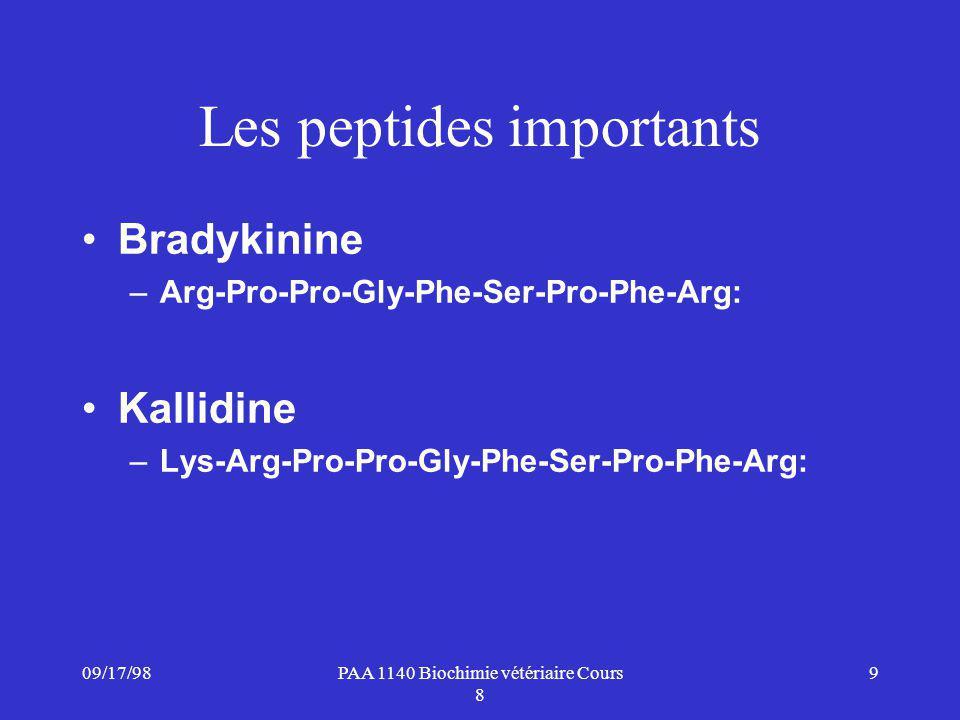09/17/989PAA 1140 Biochimie vétériaire Cours 8 Les peptides importants Bradykinine –Arg-Pro-Pro-Gly-Phe-Ser-Pro-Phe-Arg: Kallidine –Lys-Arg-Pro-Pro-Gly-Phe-Ser-Pro-Phe-Arg: