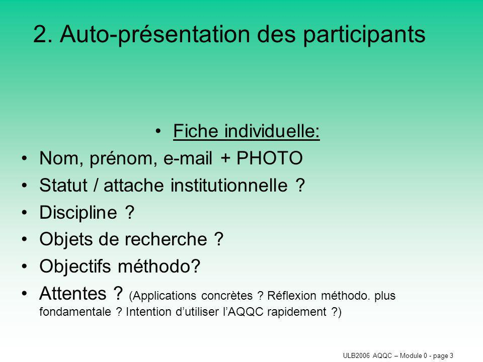 ULB2006 AQQC – Module 0 - page 3 2. Auto-présentation des participants Fiche individuelle: Nom, prénom, e-mail + PHOTO Statut / attache institutionnel