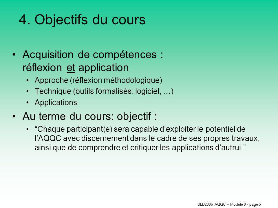 ULB2006 AQQC – Module 0 - page 5 4. Objectifs du cours Acquisition de compétences : réflexion et application Approche (réflexion méthodologique) Techn