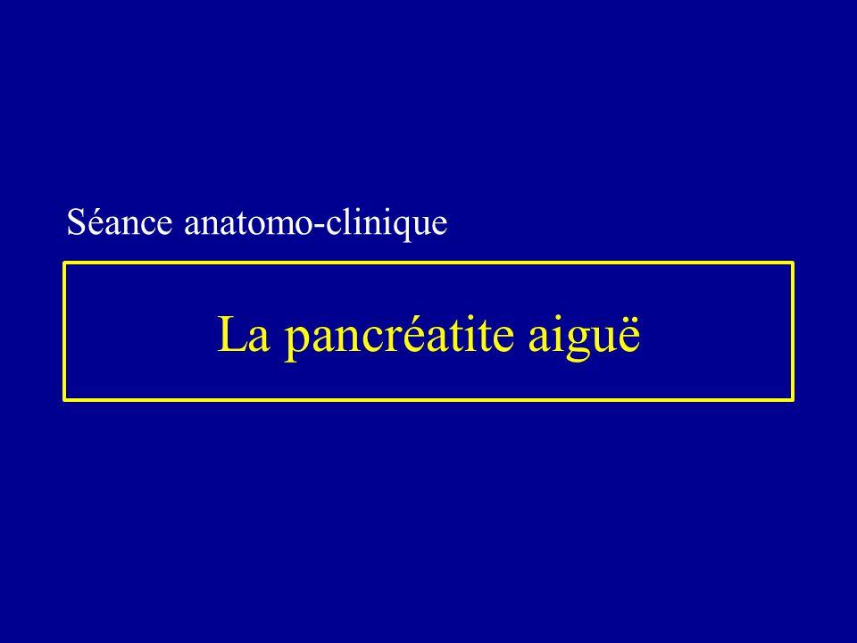 La pancréatite aiguë Séance anatomo-clinique