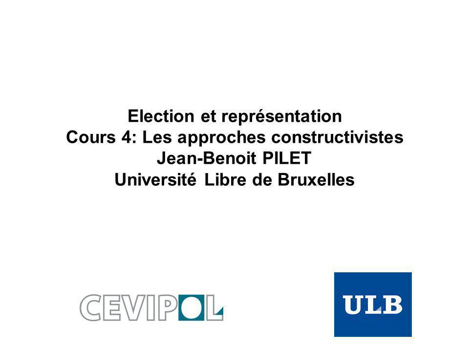 Election et représentation Cours 4: Les approches constructivistes Jean-Benoit PILET Université Libre de Bruxelles