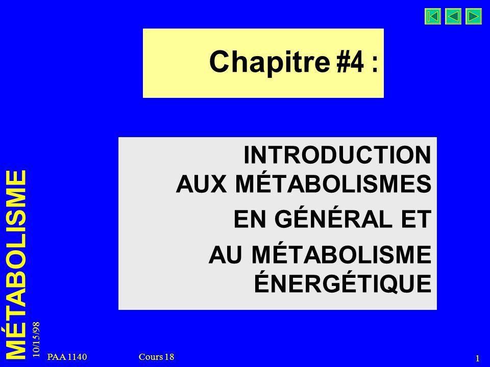 10/15/98 1 PAA 1140 Cours 18 MÉTABOLISME Chapitre #4 : INTRODUCTION AUX MÉTABOLISMES EN GÉNÉRAL ET AU MÉTABOLISME ÉNERGÉTIQUE