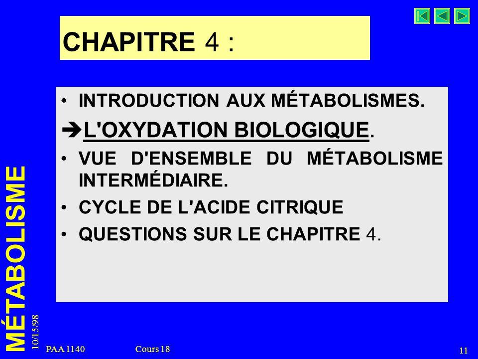 MÉTABOLISME 10/15/98 11 PAA 1140 Cours 18 CHAPITRE 4 : INTRODUCTION AUX MÉTABOLISMES. L'OXYDATION BIOLOGIQUE. VUE D'ENSEMBLE DU MÉTABOLISME INTERMÉDIA