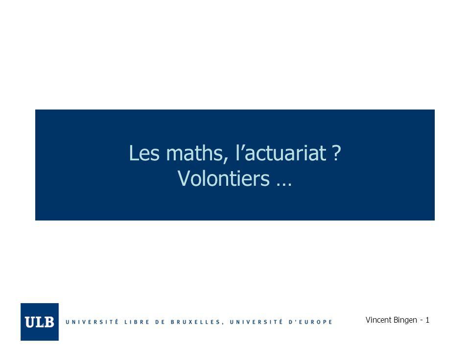 Vincent Bingen - 1 Les maths, lactuariat ? Volontiers …