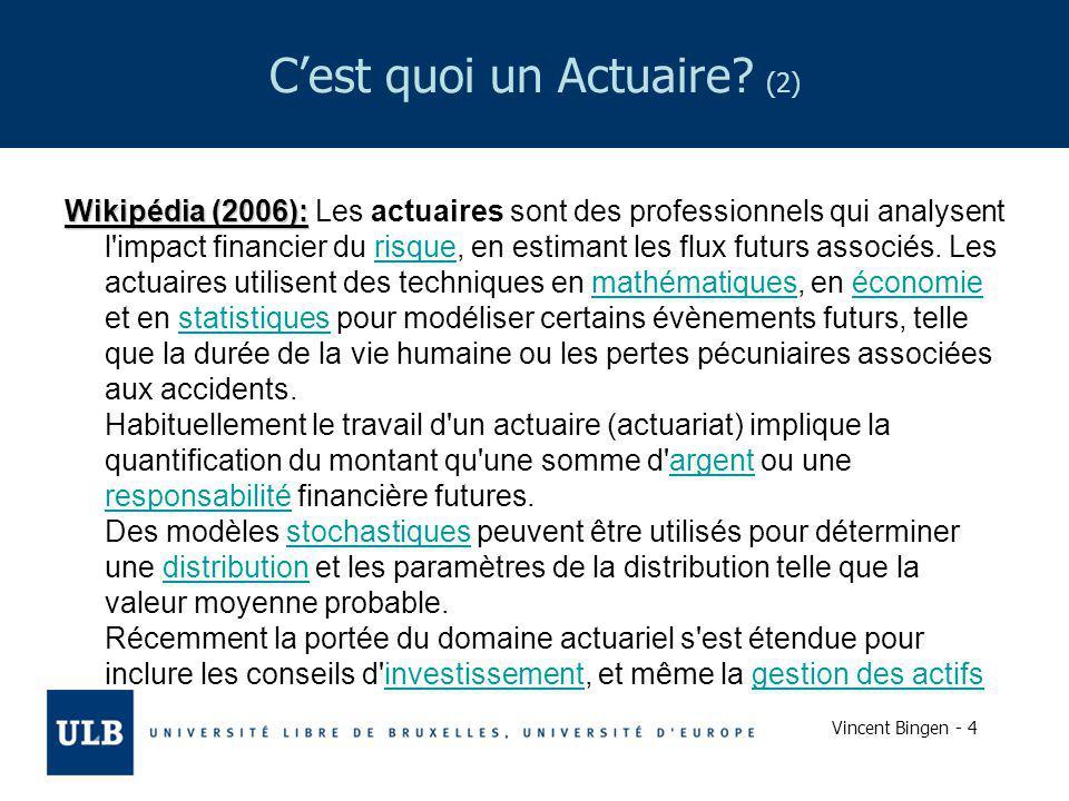Vincent Bingen - 4 Cest quoi un Actuaire? (2) Wikipédia (2006): Wikipédia (2006): Les actuaires sont des professionnels qui analysent l'impact financi
