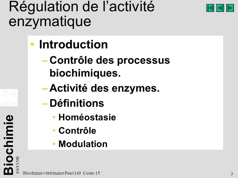 Biochimie 10/15/98 3 Biochimie vétérinaire Paa1140 Cours 15 Régulation de lactivité enzymatique Introduction –Contrôle des processus biochimiques.