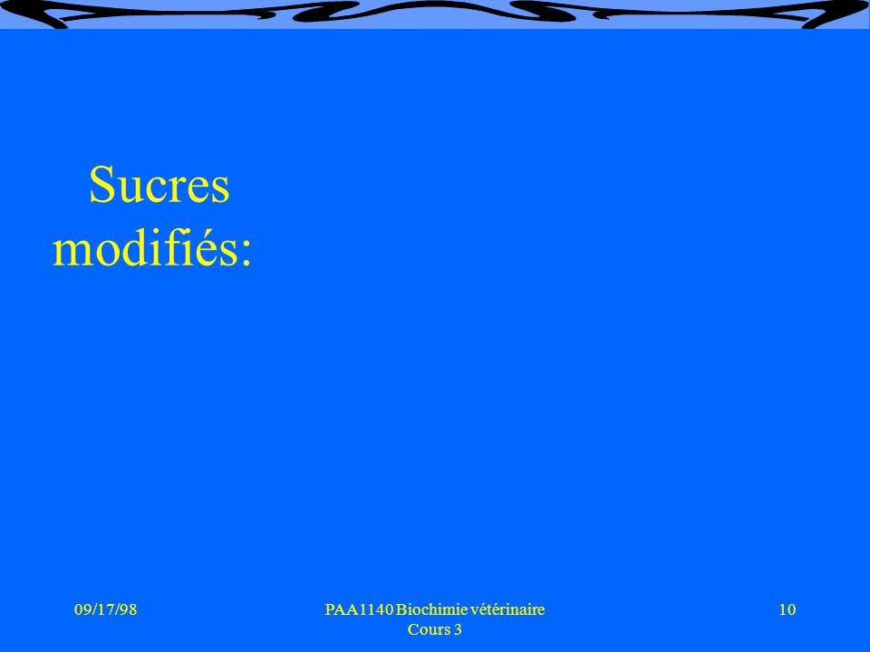 09/17/9810PAA1140 Biochimie vétérinaire Cours 3 Sucres modifiés: