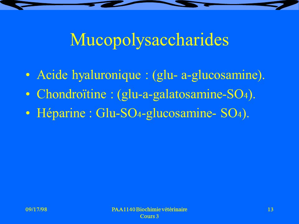 09/17/9813PAA1140 Biochimie vétérinaire Cours 3 Mucopolysaccharides Acide hyaluronique : (glu- a-glucosamine).