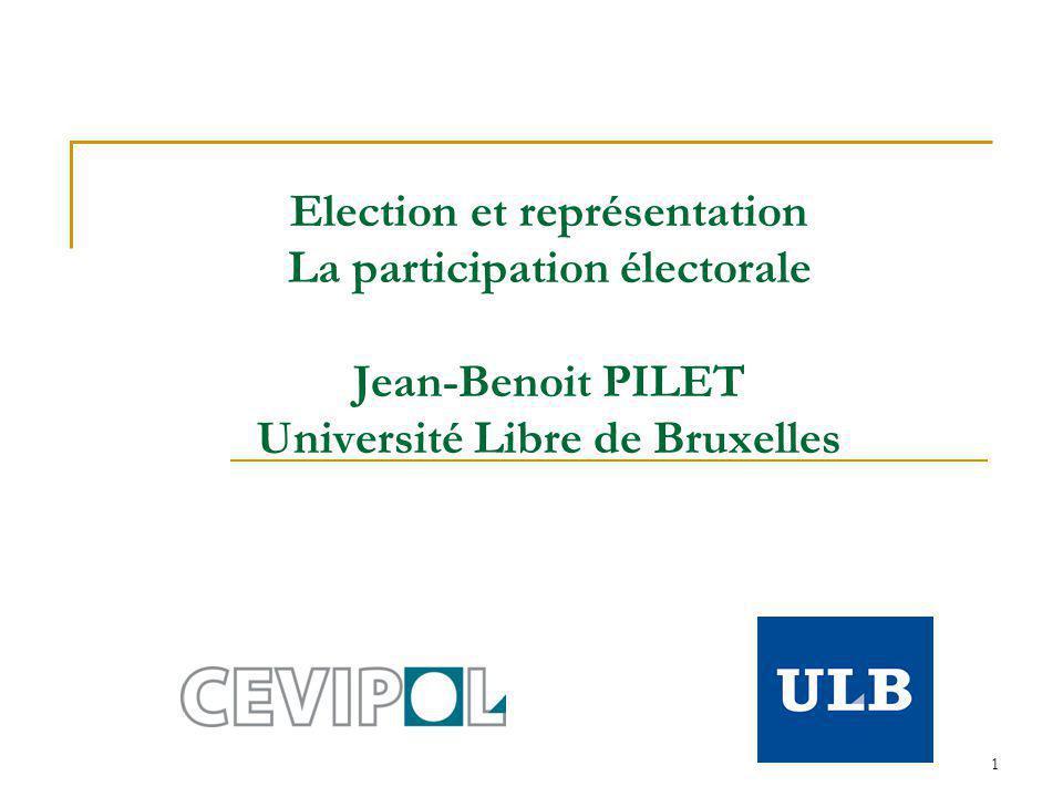 1 Election et représentation La participation électorale Jean-Benoit PILET Université Libre de Bruxelles