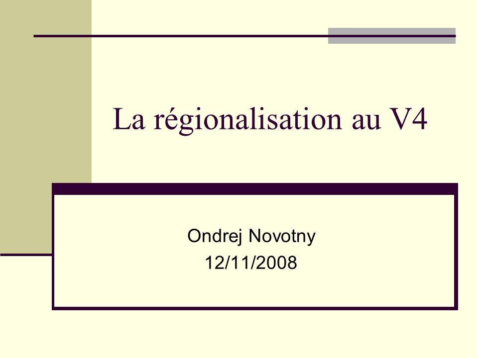 La régionalisation au V4 Ondrej Novotny 12/11/2008
