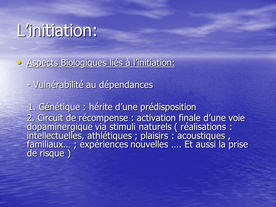 Linitiation: Aspects Biologiques liés à linitiation: Aspects Biologiques liés à linitiation: - Vulnérabilité au dépendances 1.