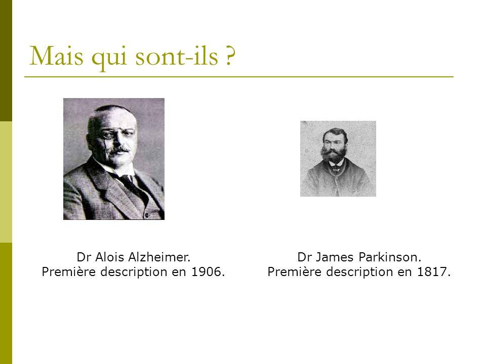 Mais qui sont-ils ? Dr James Parkinson. Première description en 1817. Dr Alois Alzheimer. Première description en 1906.