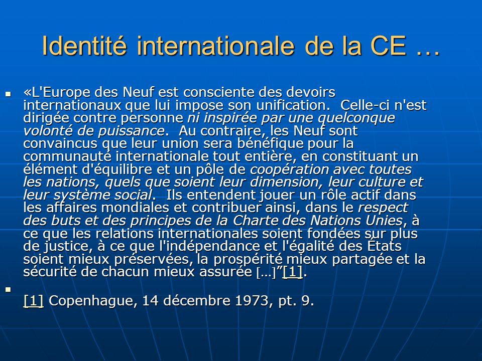 Identité internationale de la CE … «L Europe des Neuf est consciente des devoirs internationaux que lui impose son unification.