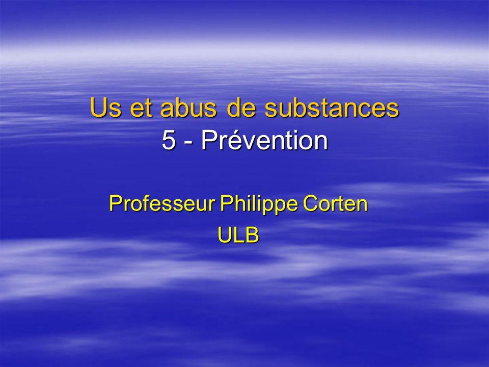 Us et abus de substances 5 - Prévention Professeur Philippe Corten ULB