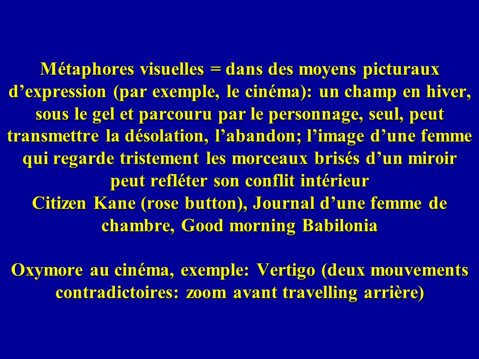 Métaphores visuelles = dans des moyens picturaux dexpression (par exemple, le cinéma): un champ en hiver, sous le gel et parcouru par le personnage, s