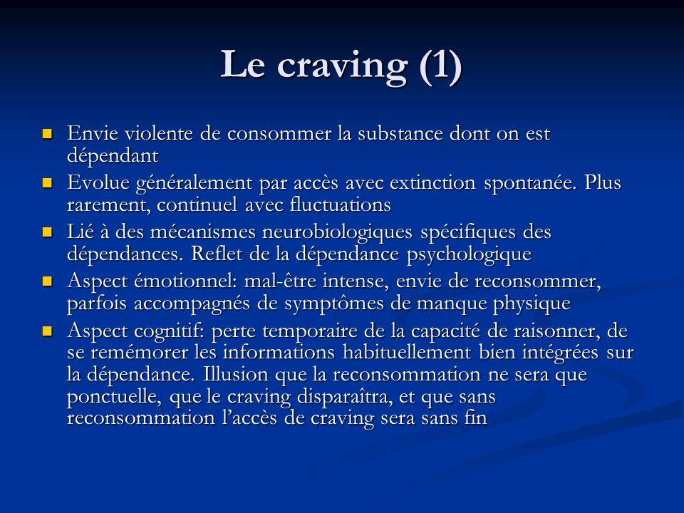 Le craving (1) Envie violente de consommer la substance dont on est dépendant Envie violente de consommer la substance dont on est dépendant Evolue gé
