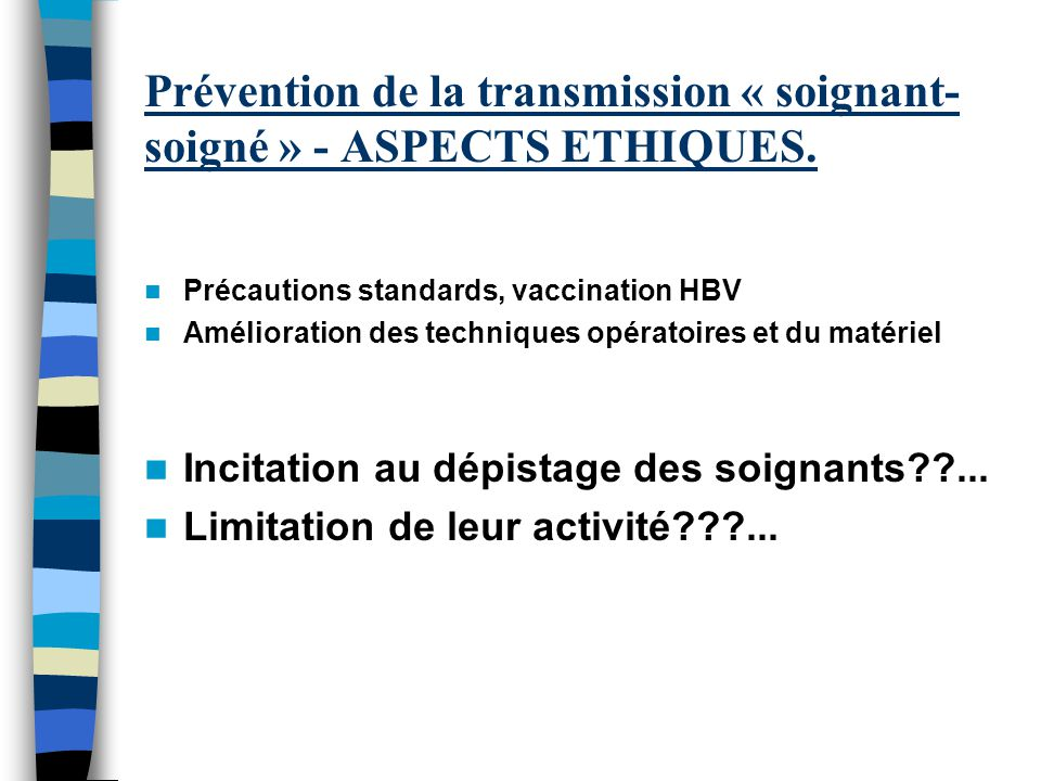 Prévention de la transmission « soignant- soigné » - ASPECTS ETHIQUES. Précautions standards, vaccination HBV Amélioration des techniques opératoires