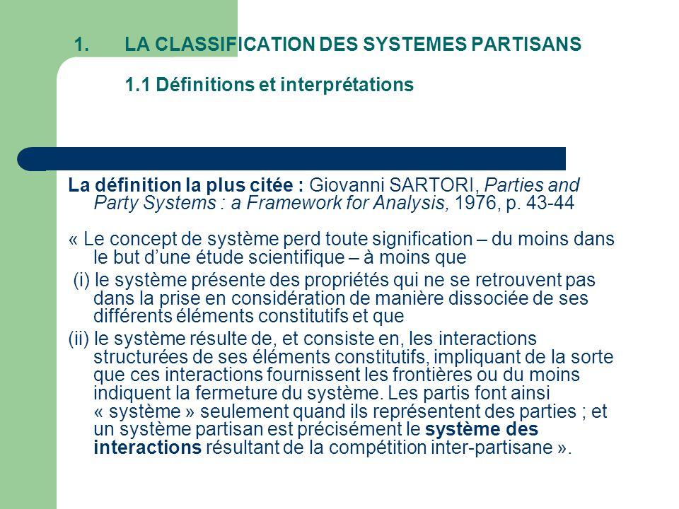 1.LA CLASSIFICATION DES SYSTEMES PARTISANS 1.1 Définitions et interprétations La définition la plus citée : Giovanni SARTORI, Parties and Party System
