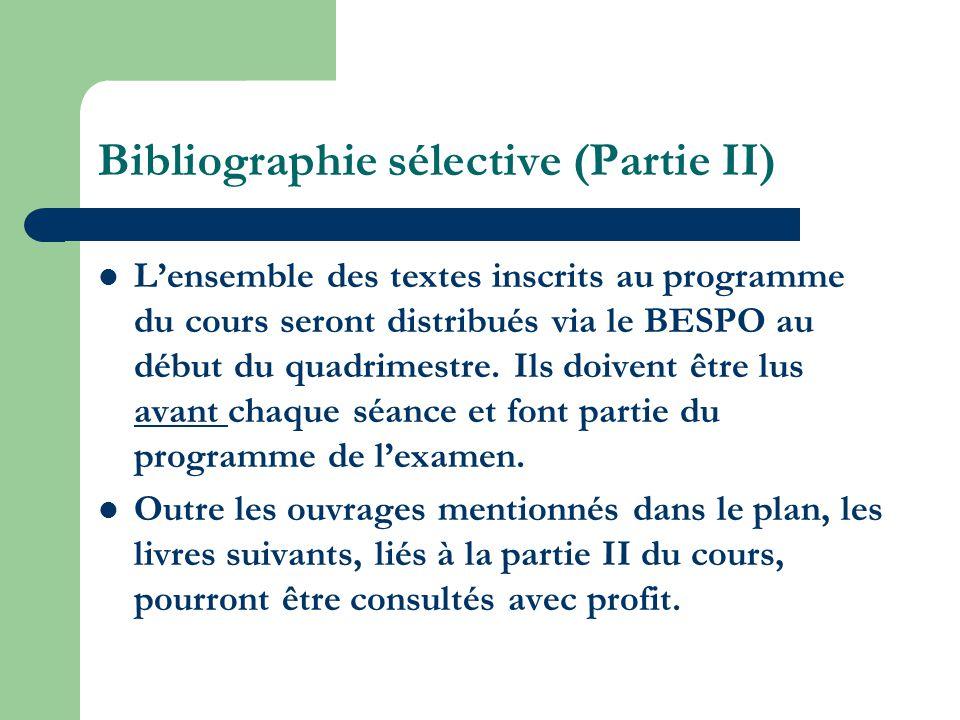 Bibliographie sélective (Partie II) Lensemble des textes inscrits au programme du cours seront distribués via le BESPO au début du quadrimestre. Ils d