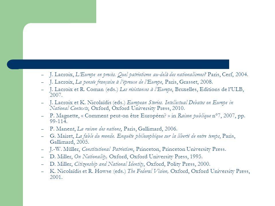 – J. Lacroix, LEurope en procès. Quel patriotisme au-delà des nationalismes? Paris, Cerf, 2004. – J. Lacroix, La pensée française à lépreuve de lEurop