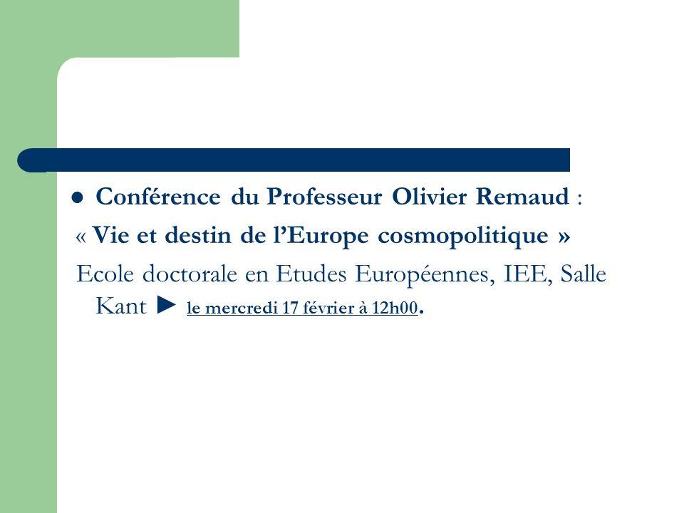 Conférence du Professeur Olivier Remaud : « Vie et destin de lEurope cosmopolitique » Ecole doctorale en Etudes Européennes, IEE, Salle Kant le mercre