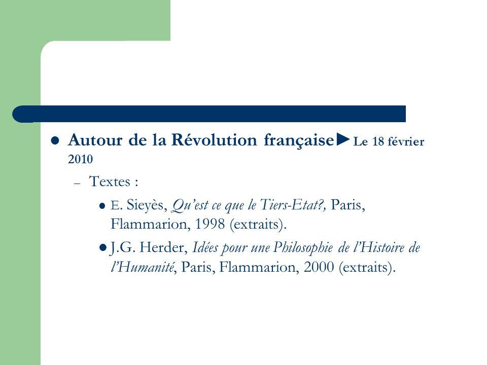 Autour de la Révolution française Le 18 février 2010 – Textes : E. Sieyès, Quest ce que le Tiers-Etat?, Paris, Flammarion, 1998 (extraits). J.G. Herde