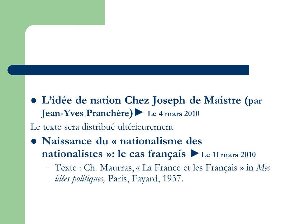 Lidée de nation Chez Joseph de Maistre ( par Jean-Yves Pranchère ) Le 4 mars 2010 Le texte sera distribué ultérieurement Naissance du « nationalisme d