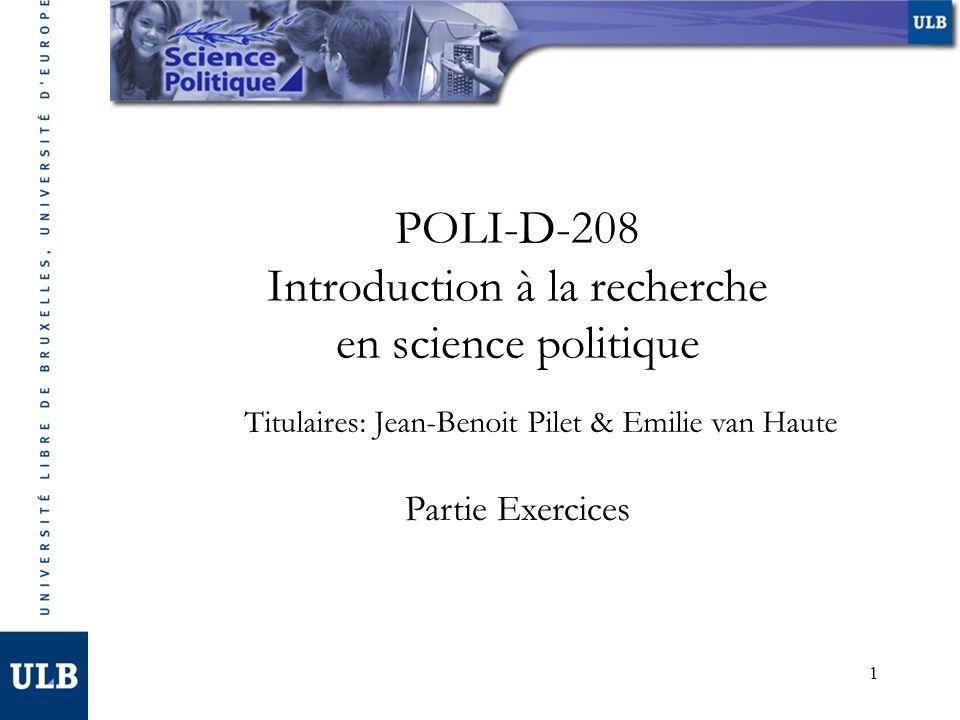 1 POLI-D-208 Introduction à la recherche en science politique Partie Exercices Titulaires: Jean-Benoit Pilet & Emilie van Haute