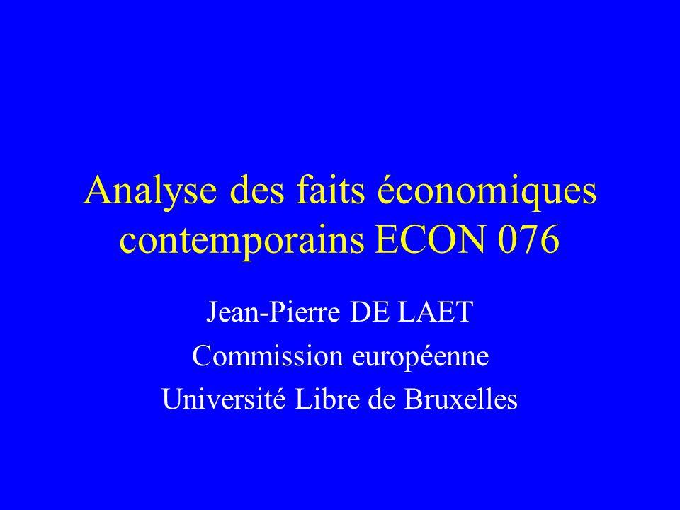 Analyse des faits économiques contemporains ECON 076 Jean-Pierre DE LAET Commission européenne Université Libre de Bruxelles
