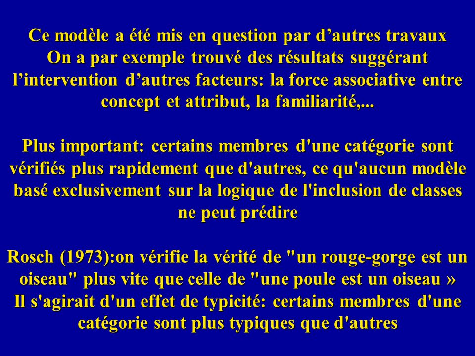 Ce modèle a été mis en question par dautres travaux On a par exemple trouvé des résultats suggérant lintervention dautres facteurs: la force associative entre concept et attribut, la familiarité,...
