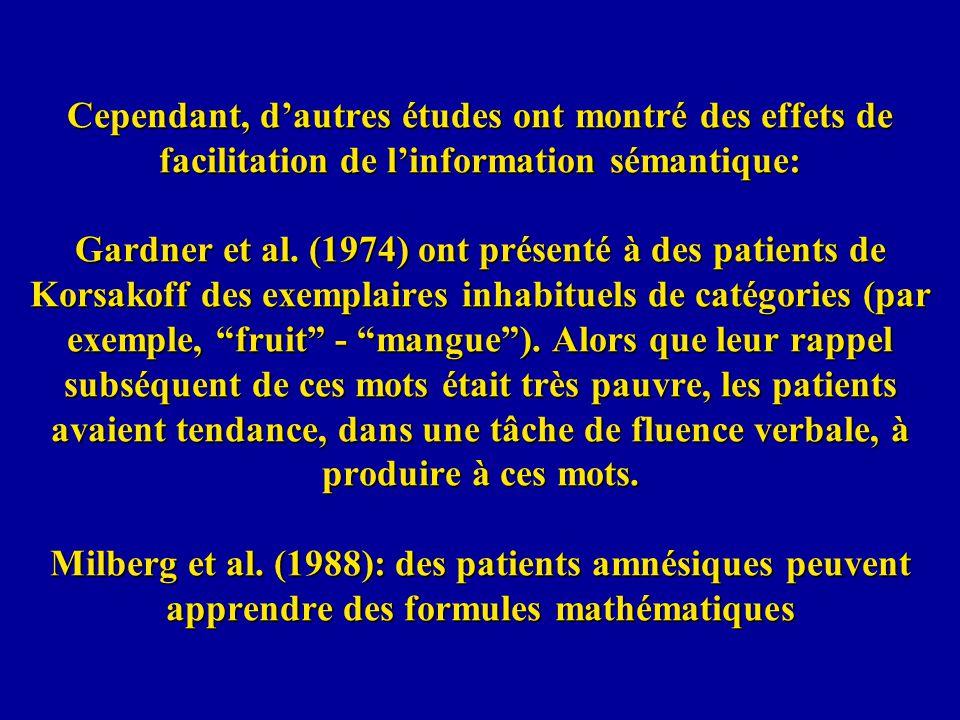Cependant, dautres études ont montré des effets de facilitation de linformation sémantique: Gardner et al. (1974) ont présenté à des patients de Korsa
