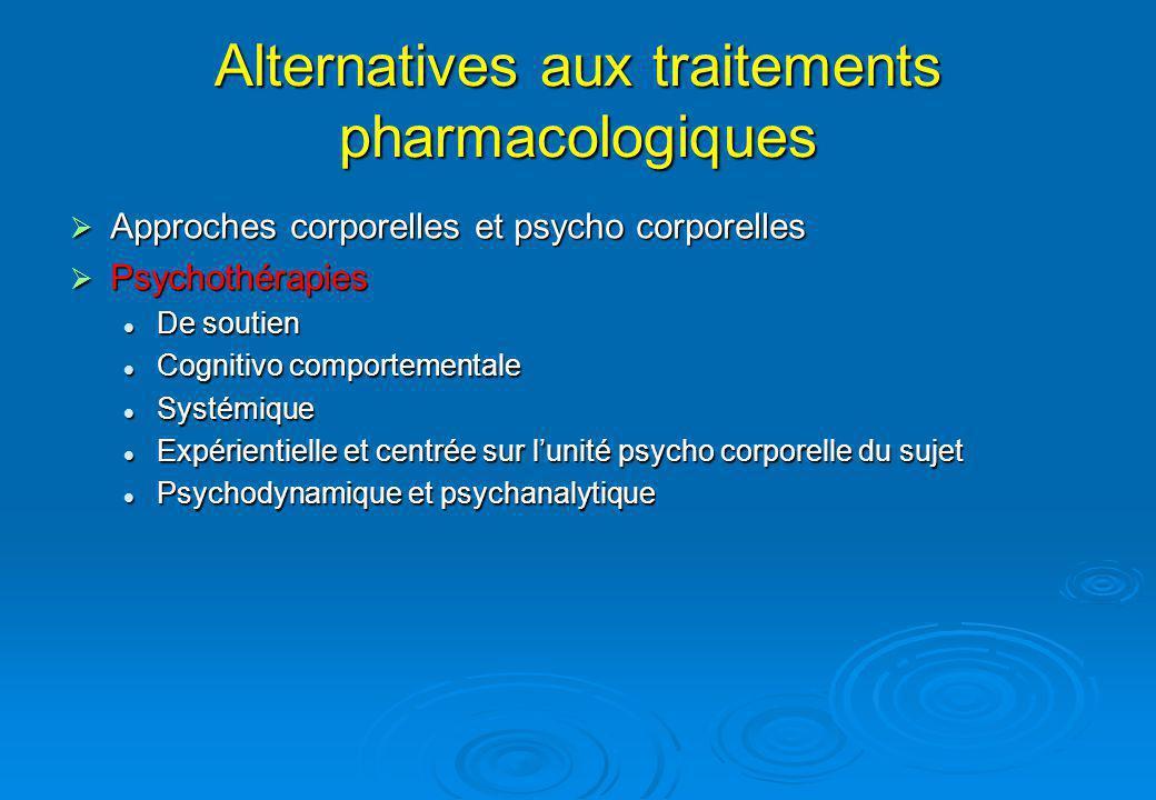 Alternatives aux traitements pharmacologiques Approches corporelles et psycho corporelles Psychothérapies De soutien Cognitivo comportementale Systémique Expérientielle et centrée sur lunité psycho corporelle du sujet Psychodynamique et psychanalytique