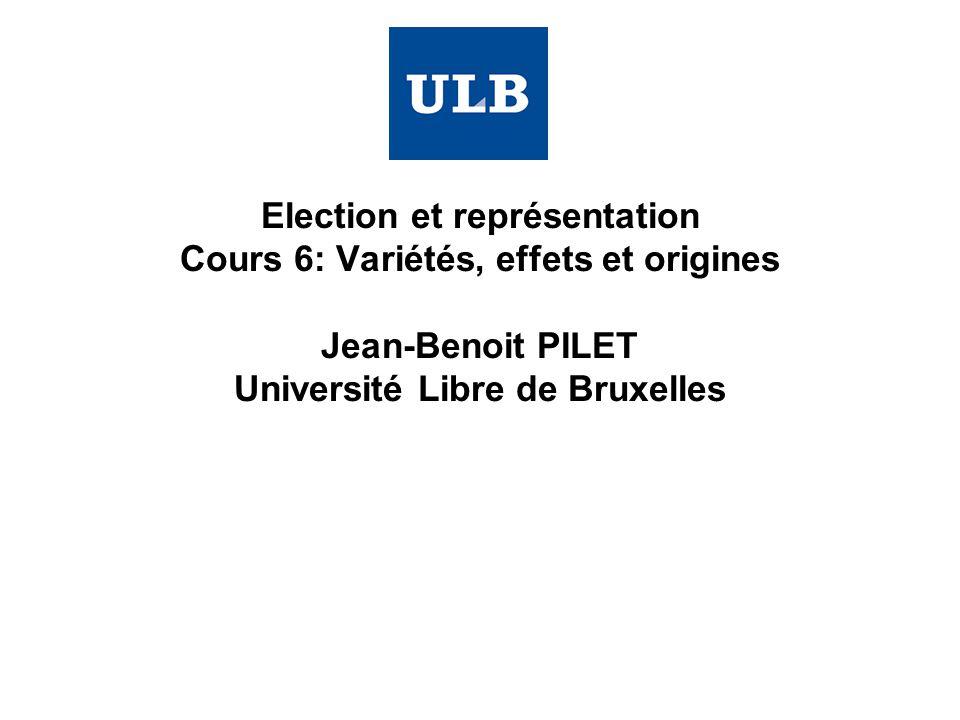 Election et représentation Cours 6: Variétés, effets et origines Jean-Benoit PILET Université Libre de Bruxelles