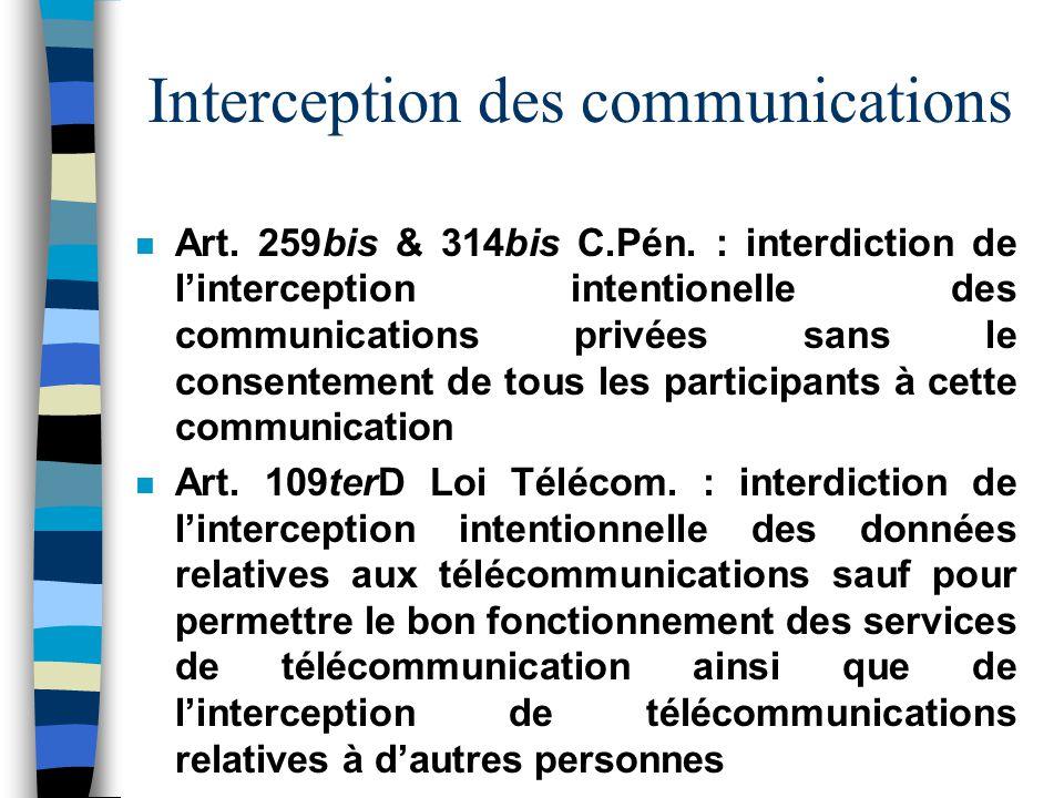 Interception des communications n Art. 259bis & 314bis C.Pén. : interdiction de linterception intentionelle des communications privées sans le consent