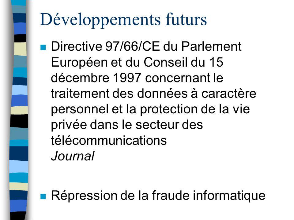 Développements futurs n Directive 97/66/CE du Parlement Européen et du Conseil du 15 décembre 1997 concernant le traitement des données à caractère pe