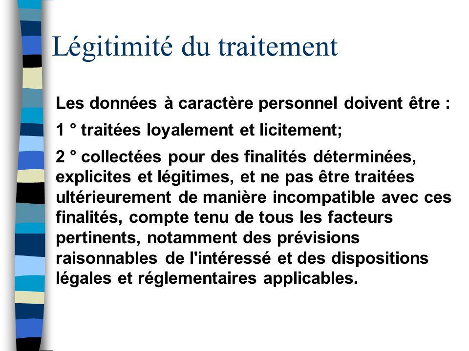 Légitimité du traitement Les données à caractère personnel doivent être : 1 ° traitées loyalement et licitement; 2 ° collectées pour des finalités dét